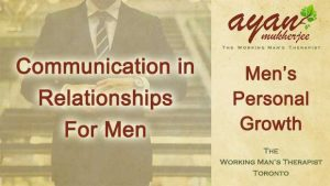 communication, communication in relationships, relationships, marriage, divorce, arguments, consent, men's issues, men's health, personal growth, love relationships, love, Toronto