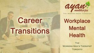 career transition layoff, entrepreneur, goals, anxiety, depression, jobless, job security, corporate, workplace mental health, Toronto
